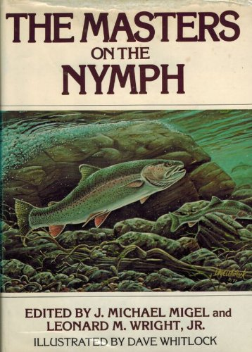 The Masters of the Nymph. Illustrated by Dave Whitlock