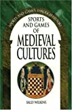 img - for Sports and Games of Medieval Cultures (Sports and Games Through History Series) by Sally Wilkins (2002-04-30) book / textbook / text book