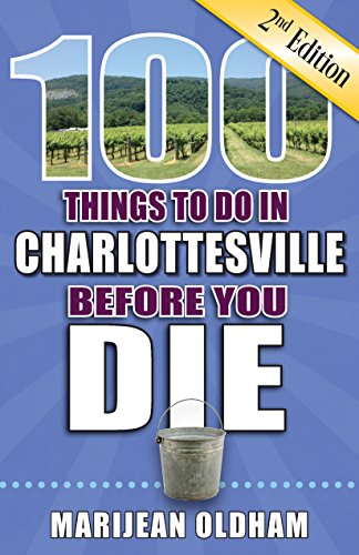 100 Things to Do in Charlottesville Before You Die, 2nd Edition (100 Things to Do Before You Die) (Charlottesville Stores In Va)