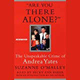 Front cover for the book Are You There Alone?: The Unspeakable Crime of Andrea Yates by Suzanne O'Malley