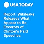 Report: Wikileaks Releases What Appear to Be Excerpts of Clinton's Paid Speeches | Cooper Allen,Heidi M Przybyla
