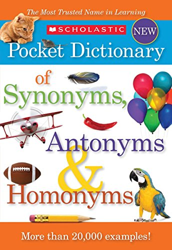 (Scholastic Pocket Dictionary of Synonyms, Antonyms, Homonyms)