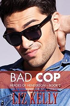 Bad Cop: Heroes of Henderson by [Kelly, Liz]