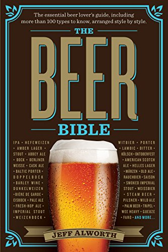 The Beer Bible: The Essential Beer Lover's Guide by Jeff Alworth