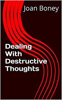 Dealing With Destructive Thoughts (Life in Christ Book 4) by [Boney, Joan]