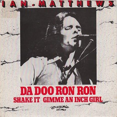 Da Doo Ron Ron - Ian Matthews* 7