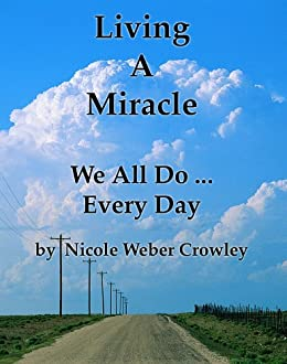 Living A Miracle,  We All Do... Every Day by [Crowley, Nicole Weber]