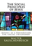 The Social Principles of Jesus, Walter Rauschenbusch, 1477536159