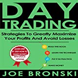 Day Trading: Strategies to Greatly Maximize Your Profits and Avoid Losses