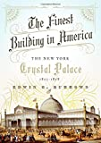 #8: The Finest Building in America: The New York Crystal Palace, 1853-1858