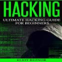 Hacking: Ultimate Hacking Guide for Beginners Audiobook by Eliot P. Reznor Narrated by Aks K