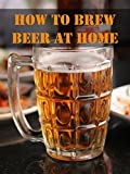 How to Brew Beer at Home
