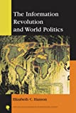 The Information Revolution and World Politics, Hanson, Elizabeth C., 0742538532