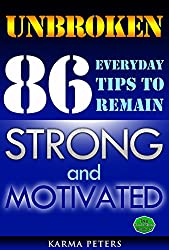 UNBROKEN: 86 Everyday Tips to Remain Strong and Motivated (The Wheel of Wisdom Book 15)