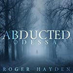 The Abducted: Odessa, a Small Town Abduction, Book 2 | Roger Hayden