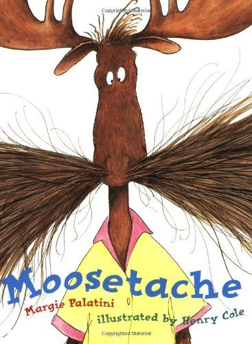 Moosetache by Margie Palatini, Henry Cole (Illustrator) (1900) Paperback