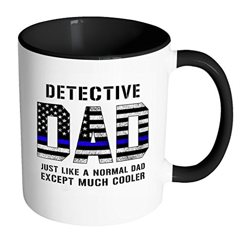 Detective Dad is Much Cooler fathers day gifts Serve & Protect Thin Blue Line Law Enforcement Officer 11oz Black & White Coffee Mug ~ Both Sides ()
