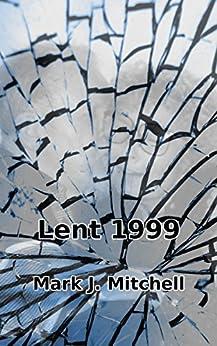 Lent 1999 by [Mitchell, Mark J.]