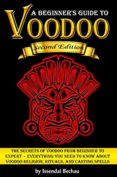 VOODOO: The Secrets of Voodoo from Beginner to Expert ~ Everything You Need to Know about Voodoo Religion, Rituals, and Casting Spells by [Bechau, Issendai]