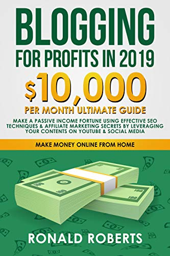 Blogging for Profits in 2019: 10,000/month ultimate guide - Make a Passive Income Fortune using Effective Seo Techniques & Affiliate Marketing Secrets ... YouTube & Social Media (Make Money Online) (Best Ebook Search Engine)