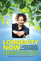 Longevity Now: A Comprehensive Approach to Healthy Hormones, Detoxification, Super Immunity, Reversing Calcification, and Total Rejuvenation by David Wolfe (2013-11-12) Hardcover