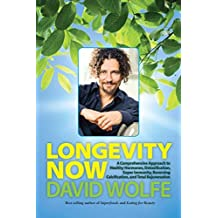 Longevity Now: A Comprehensive Approach to Healthy Hormones, Detoxification, Super Immunity, Reversing Calcification, and Total Rejuvenation by David Wolfe (2013-11-12)
