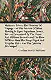 Hydraulic Tables; The Elements Of Gagings And The Friction Of Water Flowing In Pipes, Aqueducts, Sewers, Etc., As Determined By The Hazen And Williams ... Irregular Weirs, And The Quantity Discharged