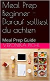 Meal Prep Beginner - Darauf solltest du achten: Meal Prep Guide (German Edition)