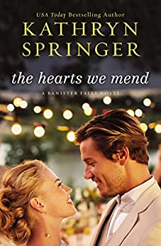 The Hearts We Mend (A Banister Falls Novel) by [Springer, Kathryn]