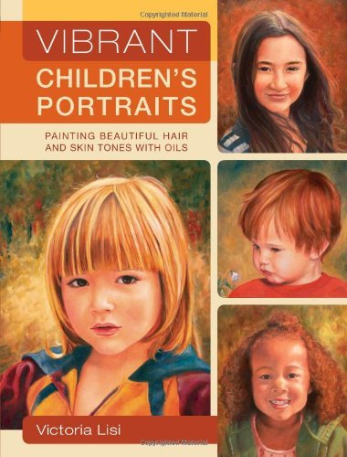 Vibrant Children's Portraits: Painting Beautiful Hair and Skin Tones with Oils by Victoria Lisi (26-Feb-2010) Paperback