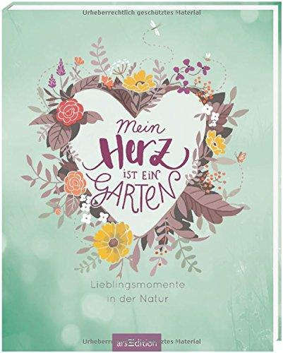 Mein Herz ist ein Garten: Lieblingsmomente in der Natur