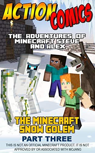 Action Comics: The Minecraft Adventures of Steve and Alex: The Minecraft Snow Golem Adventure Part 3 (Minecraft Steve and Alex Adventures Book 6)