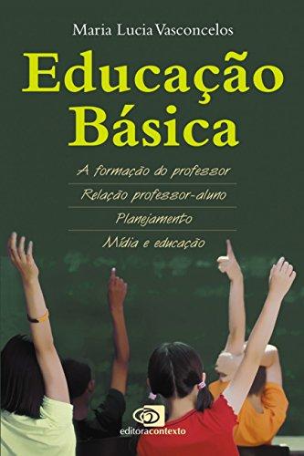 Educação Básica. A Formação do Professor, Relação Professor-aluno, Planejamento, Mídia e Educação