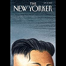 The New Yorker, September 18th 2017 (William Finnegan, Evan Osnos, Alice Gregory) Periodical by William Finnegan, Evan Osnos, Alice Gregory Narrated by Todd Mundt