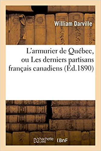 En ligne téléchargement gratuit L'armurier de Québec, ou Les derniers partisans français canadiens 1890 pdf, epub ebook