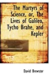 The Martyrs of Science, or, the Lives of Galileo, Tycho Brahe, and Kepler, David Brewster, 110375808X