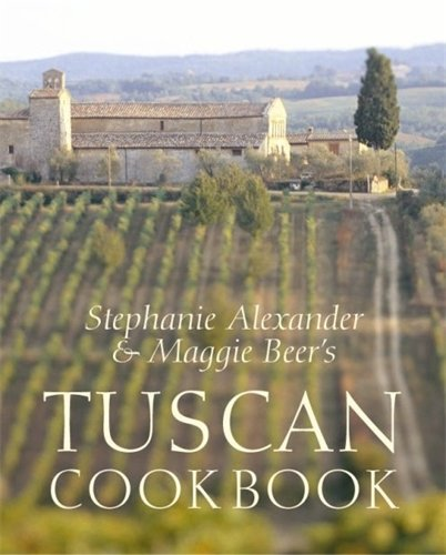 Stephanie Alexander And Maggie Beers Tuscan Cookbook: Recipes And Reminiscenes From Their Italian Cooking School by Stephanie Alexander, Maggie Beer
