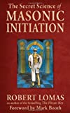 The Secret Science of Masonic Initiation, Robert Lomas, 1578634903