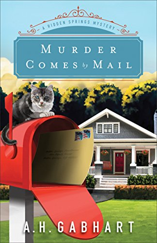Murder Comes by Mail (The Hidden Springs Mysteries Book #2): A Hidden Springs Mystery by [Gabhart, A. H.]