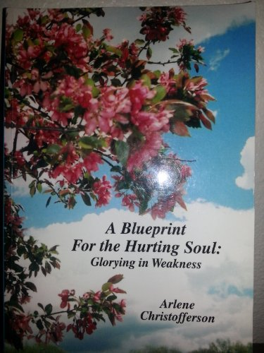 A Blueprint for the Hurting Soul- Glorying in Weakness