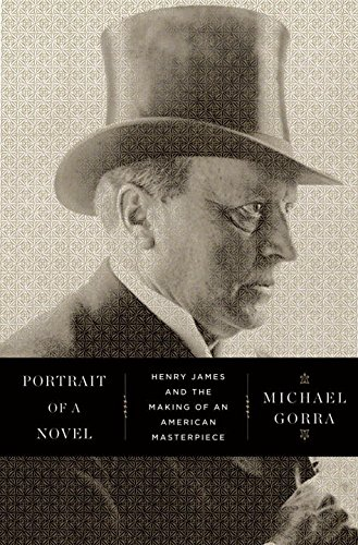 Portrait of a Novel: Henry James and the Making of an American (James Portrait)
