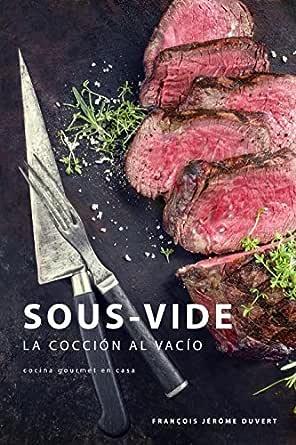 Sous-Vide: La Cocción al Vacío eBook: Duvert, François Jérôme, Trebaux, Jean-Jacques: Amazon.es: Tienda Kindle