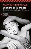 Image de Le mani della madre: Desiderio, fantasmi ed eredità del materno (Italian Edition)