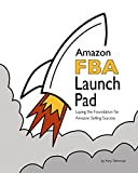 Amazon FBA Launch Pad: Laying the Foundation for Amazon Selling Success