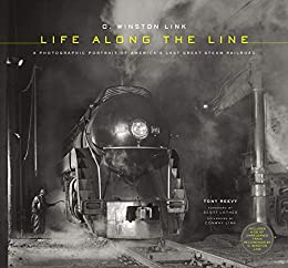 O. Winston Link: Life Along the Line: A Photographic Portrait of America's Last Great Steam Railroad by [Reevy, Tony]