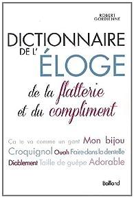 DICTIONNAIRE de L'ÉLOGE, DE LA FLATTERIE ET DU COMPLIMENT par Robert Gordienne