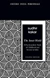 The Inner World: A Psychoanalytic Study of Childhood and Society in India, Sudhir Kakar, 0198077157