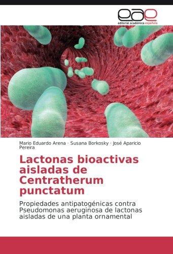 Descargar Libro Lactonas Bioactivas Aisladas De Centratherum Punctatum: Propiedades Antipatogénicas Contra Pseudomonas Aeruginosa De Lactonas Aisladas De Una Planta Ornamental Mario Eduardo Arena