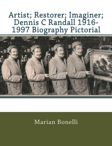 Artist; Restorer; Imaginer; Dennis C Randall 1916-1997 Biography Pictorial
