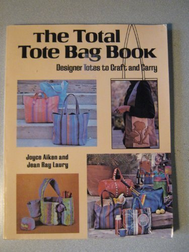 The Total Tote Bag Book: Designer Totes to Craft and Carry
